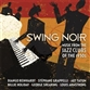 Swing Noir: Music From The Jazz Clubs Of The 1930s