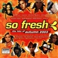 So Fresh - The Hits Of Autumn 2003