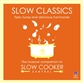 Slow Classics - The Musical Companion To Slow Cooker Central