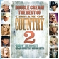 Double Cream: The Best Of Cream Of Country Volume 2