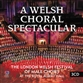A Welsh Choral Spectacular