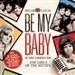 Be My Baby: The Girls Of The Sixties