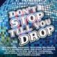 DON'T STOP TILL YOU DROP