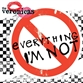 EVERYTHING I'M NOT
