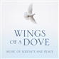 Wings Of A Dove: Music Of Serenity & Peace