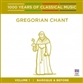 Gregorian Chant (1000 Years of Classical Music, Vol. 1)
