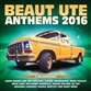 Beaut Ute Anthems 2016