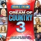 Double Cream - The Best Of Cream Of Country Volume 3