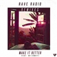 MAKE IT BETTER (Rave Radio / Komes / Hawksburn / Kriss Reeve / Bynded mix)